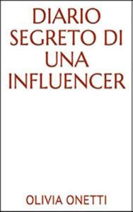 Olivia Onetti, Diario Segreto di una influencer